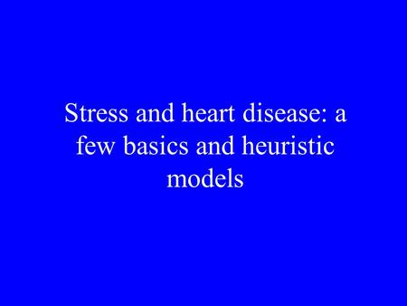 Stress and heart disease: a few basics and heuristic models.