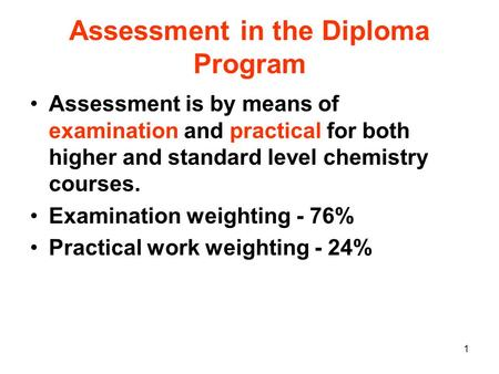 Assessment in the Diploma Program Assessment is by means of examination and practical for both higher and standard level chemistry courses. Examination.