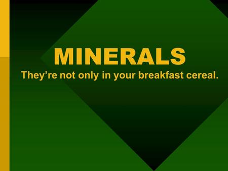 MINERALS They're not only in your breakfast cereal.