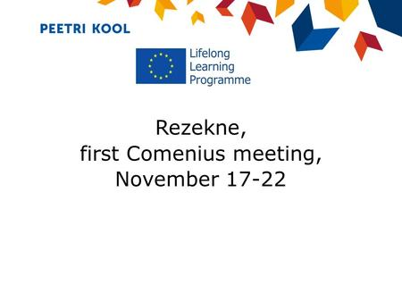 Rezekne, first Comenius meeting, November 17-22. ESTONIAN EDUCATION The principal objective of Estonia's educational system is to develop Estonian society.