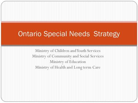 Ministry of Children and Youth Services Ministry of Community and Social Services Ministry of Education Ministry of Health and Long term Care Ontario Special.