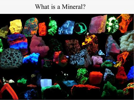 What is a Mineral?. What is a mineral?  Elements which can be described in chemical terms or compounds composed of two or more elements and found occurring.