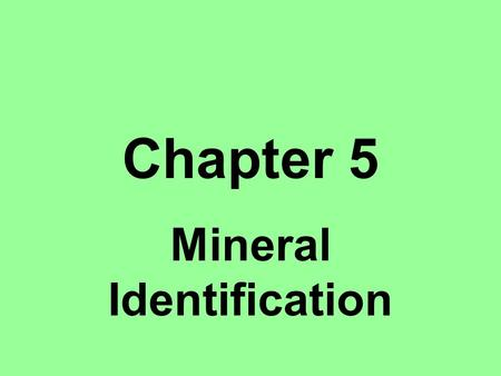 Chapter 5 Mineral Identification. Physical Properties Properties that can be measured. Ex) color, texture, shape, density.