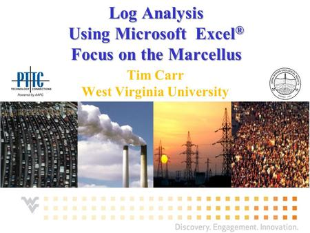 Log Analysis Using Microsoft Excel ® Focus on the Marcellus Tim Carr West Virginia University.
