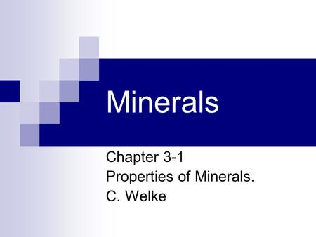 Minerals Chapter 3-1 Properties of Minerals. C. Welke.
