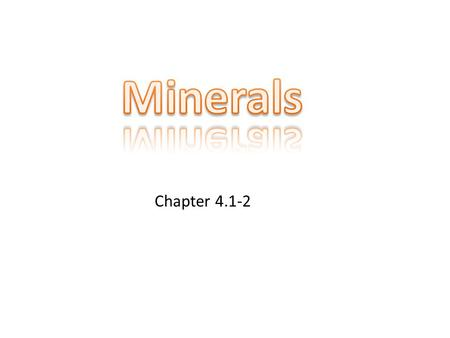 Chapter 4.1-2. New Vocabulary Crystalline structure: a structure in which particles are arranged in regular geometric patterns Mineral: a naturally occurring,