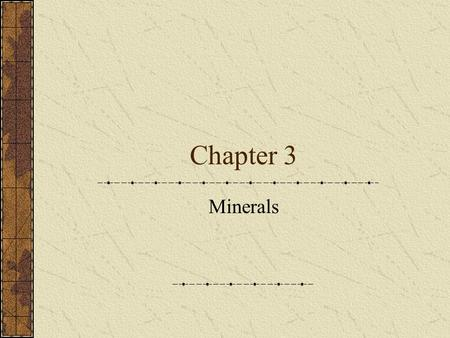 Chapter 3 Minerals. Mineral Naturally occurring Inorganic Solid Definite structure – crystalline – solid in which the atoms are arranged in a repeating.