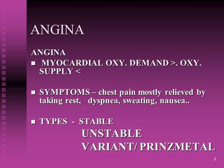1 ANGINA ANGINA MYOCARDIAL OXY. DEMAND >. OXY. SUPPLY. OXY. SUPPLY < SYMPTOMS – chest pain mostly relieved by taking rest, dyspnea, sweating, nausea..