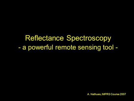 Reflectance Spectroscopy - a powerful remote sensing tool - A. Nathues, IMPRS Course 2007.