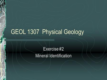 GEOL 1307 Physical Geology Exercise #2 Mineral Identification.