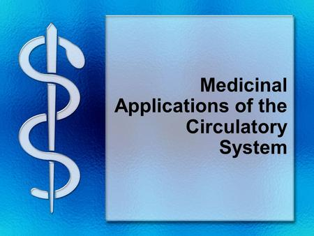 Medicinal Applications of the Circulatory System.