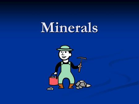 Minerals. What is a mineral? 5 Characteristics of a mineral Naturally Occurring Naturally Occurring Inorganic (Not Living) Inorganic (Not Living) Always.