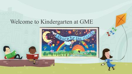 Welcome to Kindergarten at GME. You are now a Grizzly! Des Sjoquist – Principal Tamalee Middleton – Vice Principal NOTE: To change images on this slide,