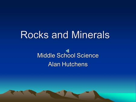 Rocks and Minerals Middle School Science Alan Hutchens.