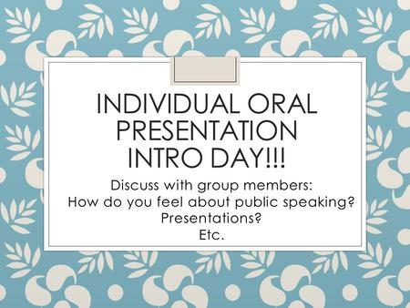 Individual Oral Presentation Intro Day!!!