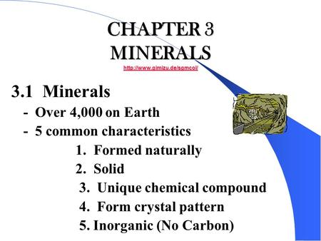CHAPTER 3 MINERALS   3.1 Minerals - Over 4,000 on Earth - 5 common characteristics 1. Formed naturally.