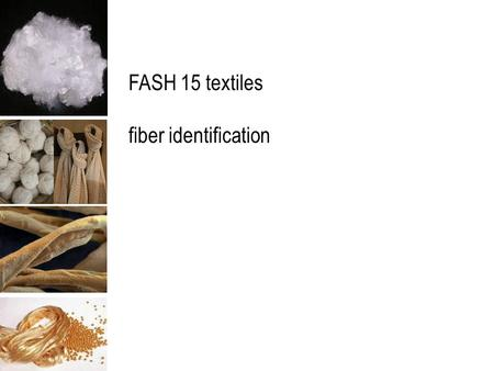 FASH 15 textiles fiber identification. the procedure for identifying fibers in a fabric depends on: the nature of the sample the experience of the analyst.