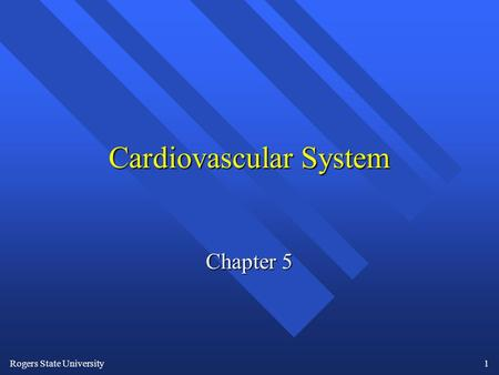 Rogers State University1 Cardiovascular System Chapter 5.