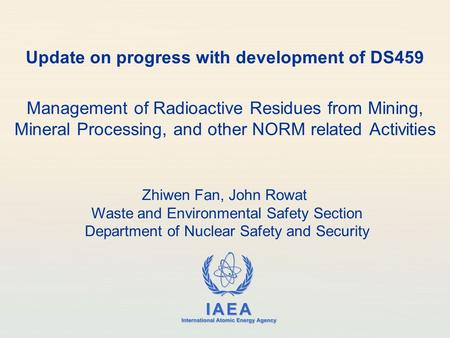 IAEA International Atomic Energy Agency Update on progress with development of DS459 Management of Radioactive Residues from Mining, Mineral Processing,