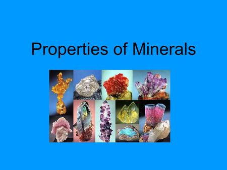 Properties of Minerals. Minerals Minerals occur naturally - they are not man-made. They grow, but they do not have life. Each kind of mineral has a special.
