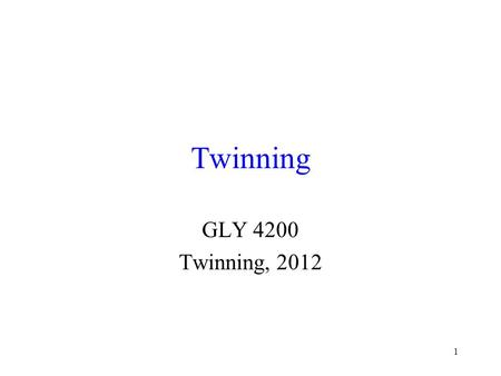 1 Twinning GLY 4200 Twinning, 2012. 2 Twinning Illustration The twin plane cannot be a part of the normal symmetry of a crystal.