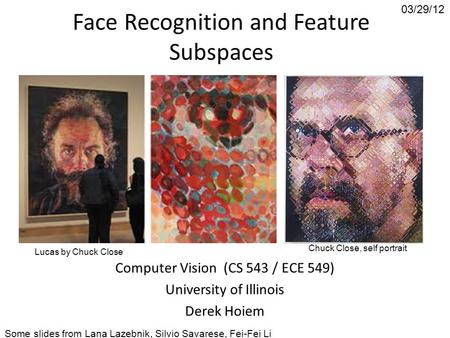 Face Recognition and Feature Subspaces Computer Vision (CS 543 / ECE 549) University of Illinois Derek Hoiem 03/29/12 Some slides from Lana Lazebnik, Silvio.