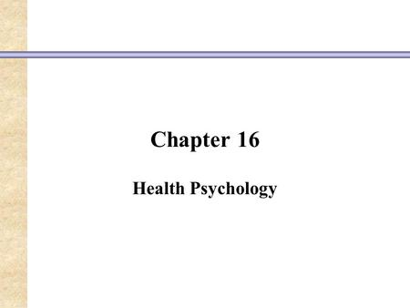Chapter 16 Health Psychology. Cross-Cultural Concepts of Health Throughout history, the term health has been defined in many ways.