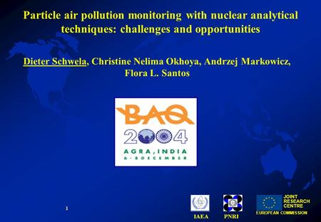 1 JOINT RESEARCH CENTRE EUROPEAN COMMISSION IAEAPNRI Particle air pollution monitoring with nuclear analytical techniques: challenges and opportunities.
