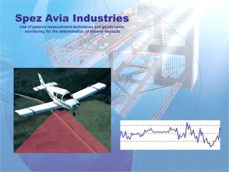 Spez Avia Industries Use of passive measurement techniques and geodynamic monitoring for the determination of mineral deposits.