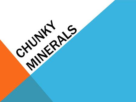 CHUNKY MINERALS. 5 PARTS TO THE DEFINITION OF A MINERAL 1. Not man made Answer: Naturally occurring.