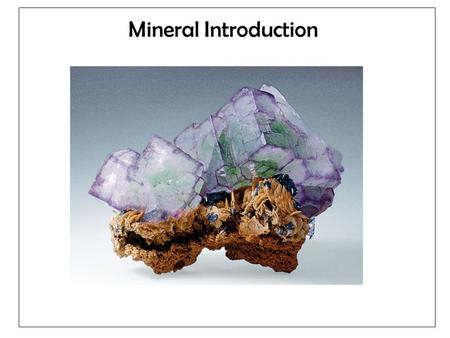 Mineral Introduction. Minerals: Building blocks of rocks By definition a mineral is Naturally occurring (synthetic diamonds not a mineral) Inorganic solid.