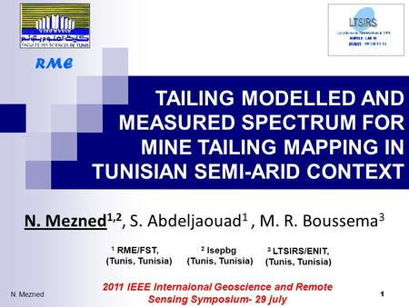 TAILING MODELLED AND MEASURED SPECTRUM FOR MINE TAILING MAPPING IN TUNISIAN SEMI-ARID CONTEXT N. Mezned 1,2, S. Abdeljaouad 1, M. R. Boussema 3 1 2011.