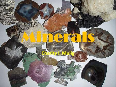 Minerals Charity I. Mulig. Definition A Mineral is a naturally occurring Inorganic Solid with a definite chemical composition and a crystalline structure.