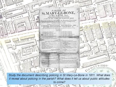  starter activity Study the document describing policing in St Mary-Le-Bone in 1811. What does it reveal about policing in the parish? What does it tell.