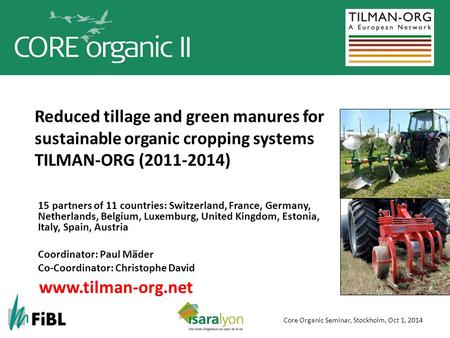 Reduced tillage and green manures for sustainable organic cropping systems TILMAN-ORG (2011-2014) 15 partners of 11 countries: Switzerland, France, Germany,