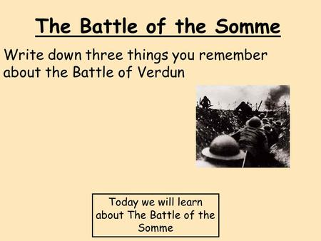 Write down three things you remember about the Battle of Verdun