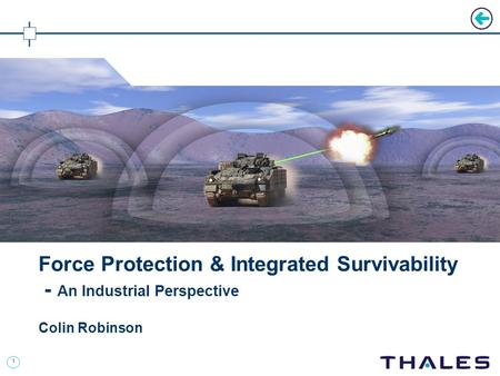 1 Force Protection & Integrated Survivability - An Industrial Perspective Colin Robinson.