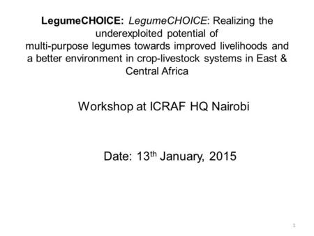 LegumeCHOICE: LegumeCHOICE: Realizing the underexploited potential of multi-purpose legumes towards improved livelihoods and a better environment in crop-livestock.