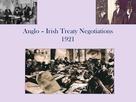 Anglo – Irish Treaty Negotiations 1921. Part I: Preliminary Discussions (July – October 1921) Part II: Delegations & Negotiations in London (October –