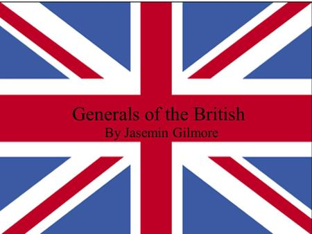Generals of the British By Jasemin Gilmore. 1 General Sr.Thomas gage.