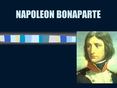 NAPOLEON BONAPARTE. Napoleon Young French general that rose up the ranks to become the leader of France Young French general that rose up the ranks to.