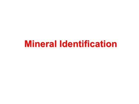 Mineral Identification. What you'll need to remember Describe physical properties used to identify minerals. Identify minerals using physical properties.