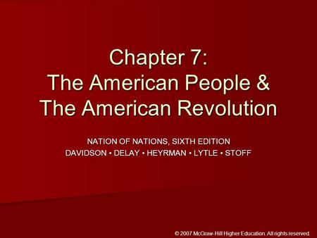 © 2007 McGraw-Hill Higher Education. All rights reserved. NATION OF NATIONS, SIXTH EDITION DAVIDSON DELAY HEYRMAN LYTLE STOFF Chapter 7: The American People.