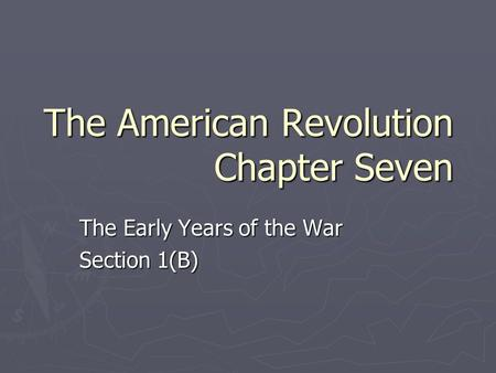 The American Revolution Chapter Seven The Early Years of the War Section 1(B)
