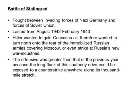 Battle of Stalingrad Fought between invading forces of Nazi Germany and forces of Soviet Union. Lasted from August 1942-February 1943 Hitler wanted to.