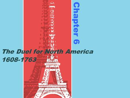 Chapter 6 The Duel for North America 1608-1763. France in New World Problems in France= started colonization later (Huguenots) Samuel de Champlain and.