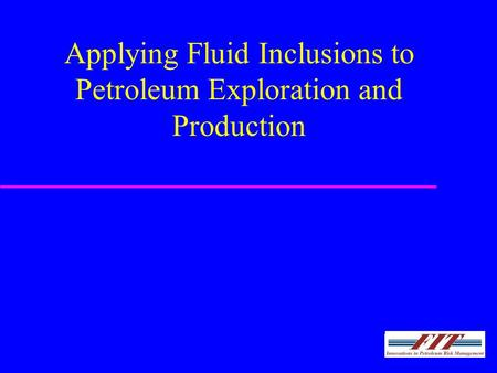 Applying Fluid Inclusions to Petroleum Exploration and Production.
