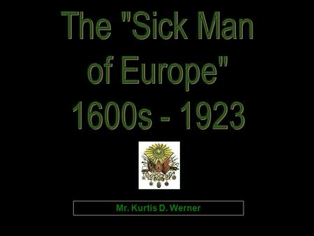 Mr. Kurtis D. Werner The Decline of the Empire: 18c.