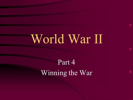 World War II Part 4 Winning the War. When British Prime Minister Winston Churchill heard about Pearl Harbor, he rejoiced, but for positive reasons. He.