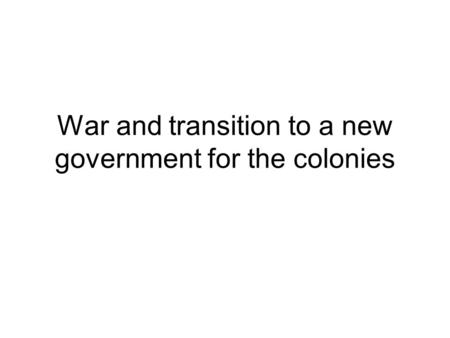 War and transition to a new government for the colonies.